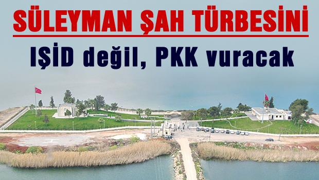S�leyman �ah'� I��D de�il PKK vuracak