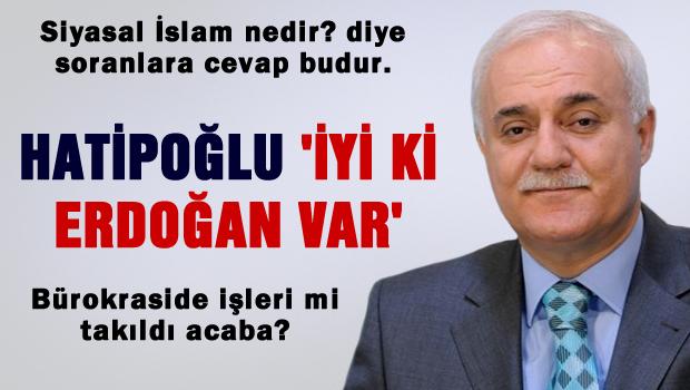 Nihat Hatipoğlu: İyi ki Erdoğan Var