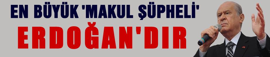 En b�y�k 'Makul ��pheli' Erdo�an'd�r