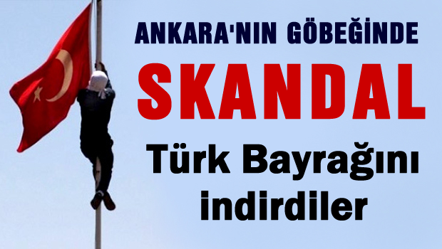 Ankara'da yine T�rk bayra��n� indirdiler