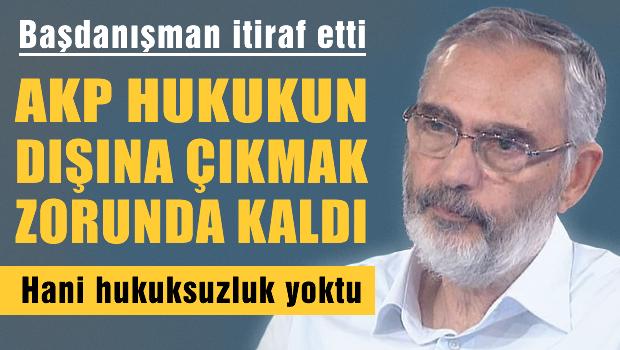 AKP, hukukun dışına çıkmak zorunda kaldı!