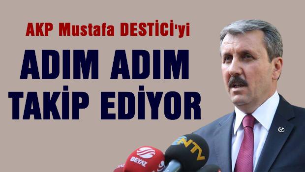 AKP Mustafa DEST�C�'yi ad�m ad�m takip ediyor