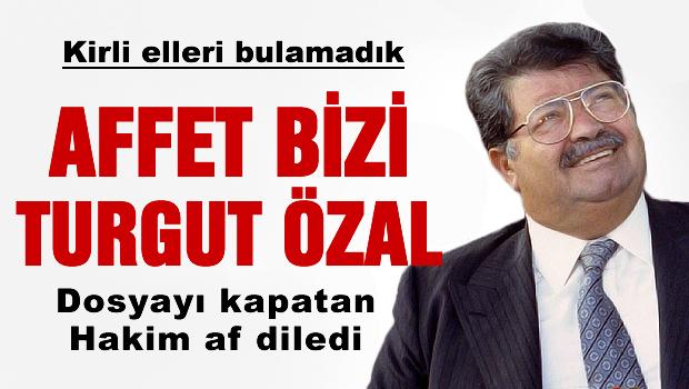 'Turgut �zal bizi affetsin'