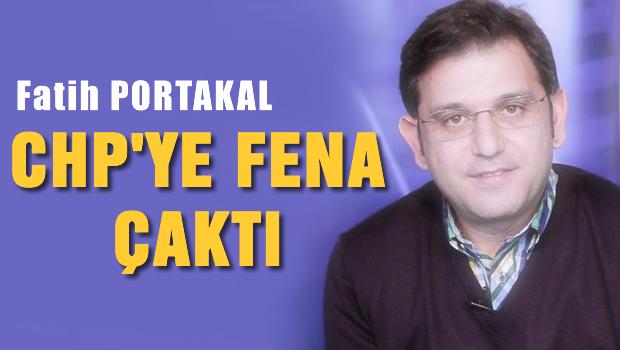 Fatih PORTAKAL, CHP'ye fena �akt�