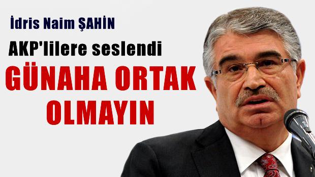 AKP'lilere seslendi: Günahlara ortak olmayın
