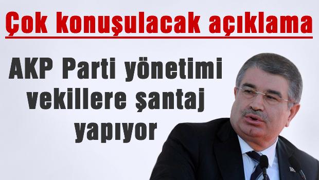AKP'li milletvekillerine, parti yönetimi şantaj yapıyor
