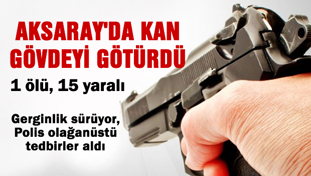 Aksaray'da kan g�vdeyi g�t�rd�: 1 �l�, 15 yaral�!