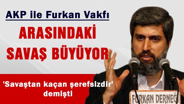 AKP ile Furkan Vakf� aras�ndaki sava� b�y�yor