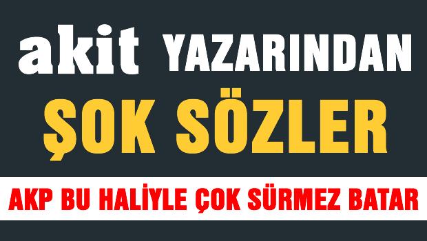Akit Yazarından AKP'li vekillere ŞOK sözler..