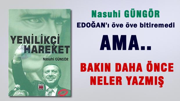 Erdoğan'ın çok övdüğü Nasuhi Güngör bakın neler demiş!