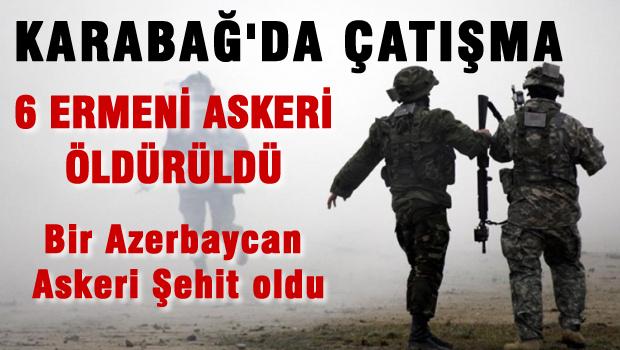 Karaba�'da �at��ma 6 ermeni �ld�r�ld�