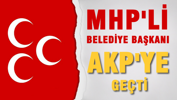 MHP'li Belediye Ba�kan� AK Parti'ye ge�ti