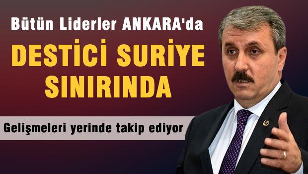 B�t�n Liderler Ankara'da DEST�C� Suriye s�n�r�nda