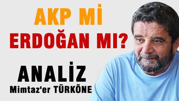 AKP mi, yoksa Erdo�an m�?