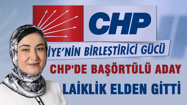 CHP'den bir ilk 'Ba� �rt�l� aday'
