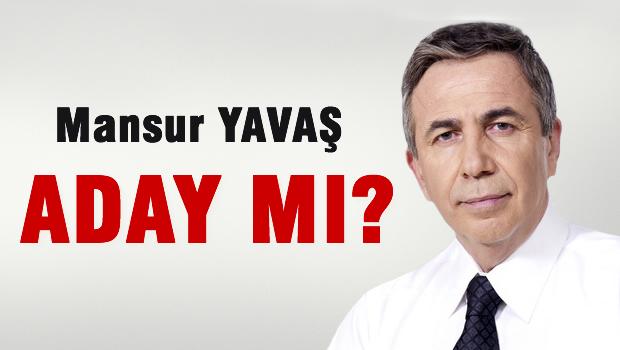 Mansur YAVA� Aday m�?