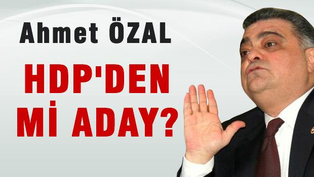 Ahmet Özal HDP'den mi aday oluyor?
