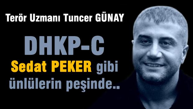 DHKP-C Sedat PEKER gibi ünlü isimlerin peşindedir…