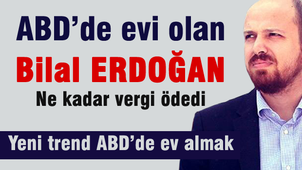 ABD'de Evi Bulunan Bilal Erdoğan Ne Kadar Verdi Ödedi?