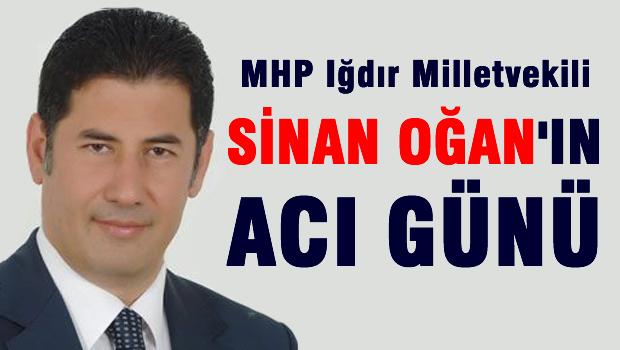 MHP Milletvekili Sinan OĞAN'ın acı günü