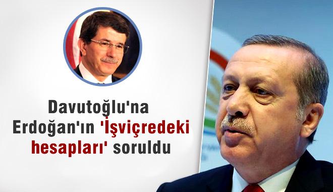 Davutoğlu'na, 'Erdoğan'ın İsviçre Hesapları' Soruldu
