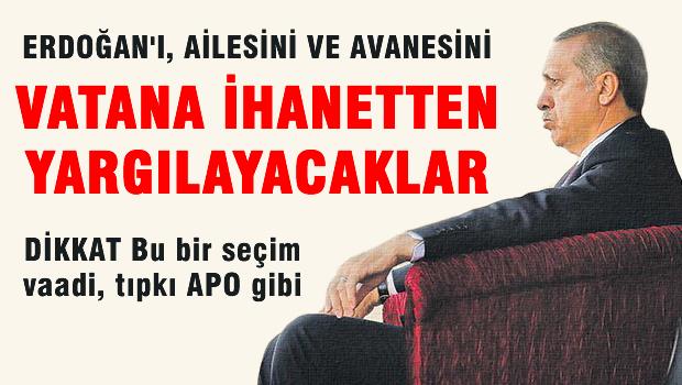 'Erdoğan'ı vatana ihanetten yargılayacağız'