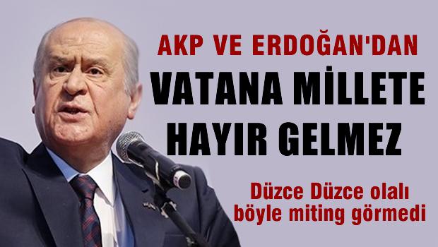 Bahçeli 'Bu AKP ve Erdoğan'dan vatana millete hayır gelmez'