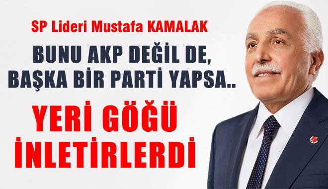 Bunu AKP de�il de ba�ka bir parti yapsayd�, yeri g��� inletirlerdi