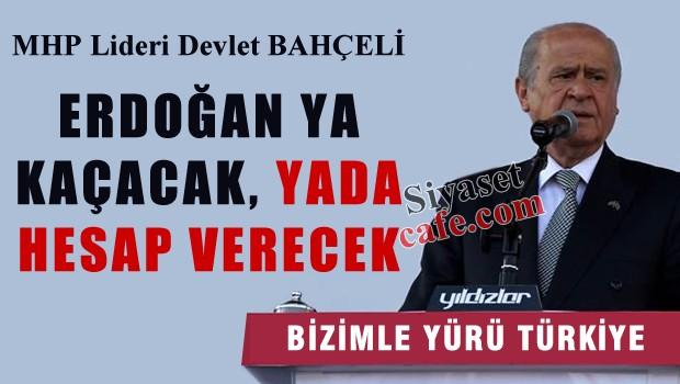 Bahçeli 'Erdoğan ya kaçacak, ya da hesap verecek'