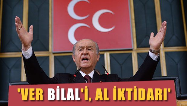 'Ver Bilal'i al iktidarı'