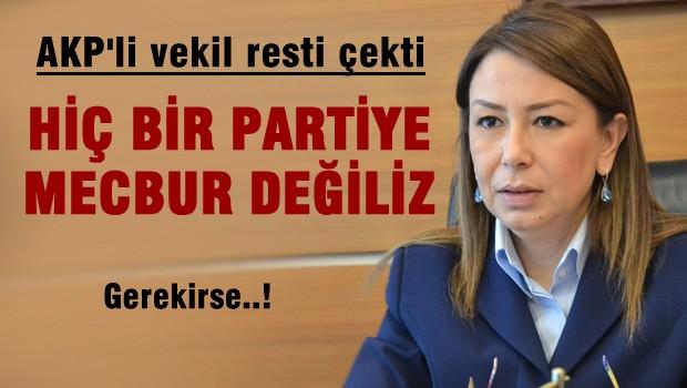 AKP'li vekil resti çekti 'Hiç bir partiye mecbur değiliz'