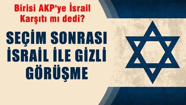 Seçim sonrası İsrail'le gizli görüşme!