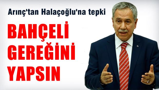 Bülent Arınç'tan Yusuf Halaçoğlu'na sert tepki