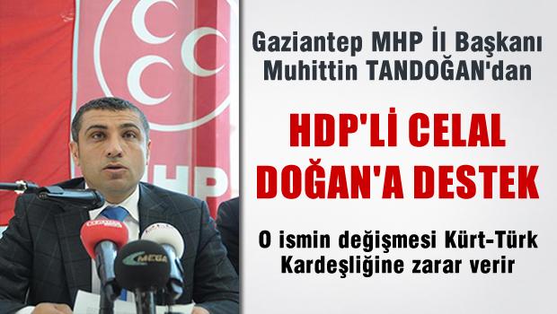 Gaziantep MHP İl Başkanından HDP'li Celal Doğan'a destek gibi açıklama