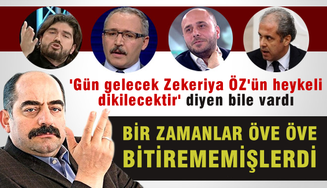 Yandaş Kalemşörler, Zekeriya Öz İçin Neler Demişti Neler..