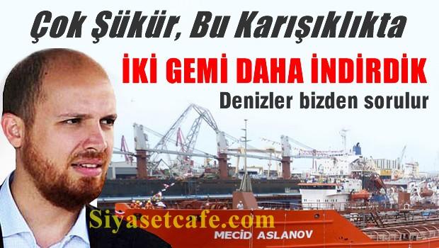 Bilal Erdoğan 2 ayda 2 gemi indirdi