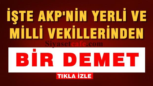 İŞTE AKP'NİN MİLLİ VEKİLLERİNDEN BİR DEMET