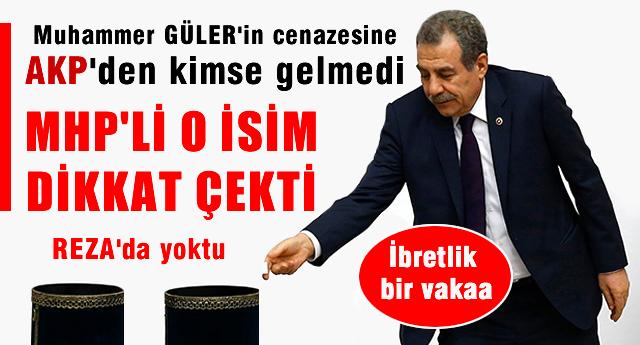 Muhammer G�lerin cenazesine AKP'den kimse gelmedi, MHP'li O isim dikkat �ekti