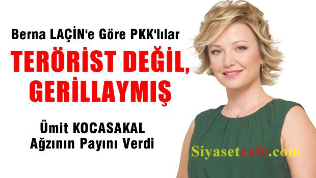 Berna La�in'e g�re PKK'l�lar ter�rist de�il, Gerillaym�� m��..!!