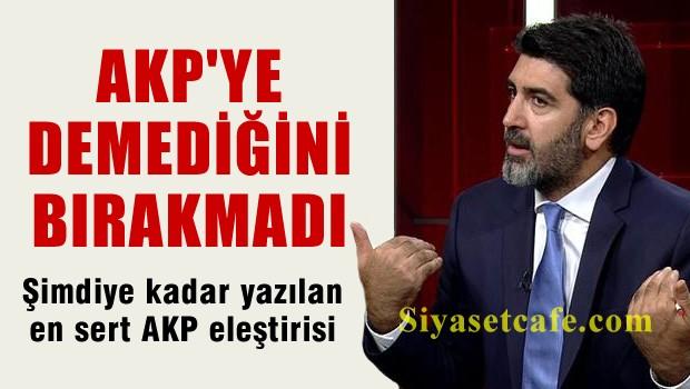 Şimdiye kadar yazılmış en sert AKP eleştiri yazısı