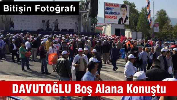 BİTİŞİN FOTOĞRAFI; Davutoğlu Bursa'da boş alana konuştu