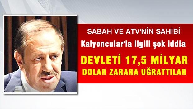CHP'den ŞOK İDDİA 'Sabah ve ATV'nin sahibi Kalyoncular Devleti 17,5 milyar dolar zarara uğrattılar'