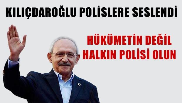 Kılıçdaroğlu polislere seslendi!