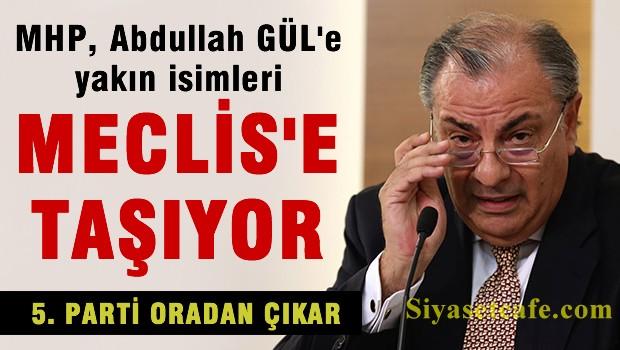 MHP, Abdullah GÜL'e yakın isimleri TBMM'ye taşıyor