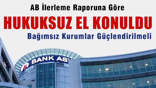 Bank Asya'ya hukuksuz müdahale AB ilerleme raporunda