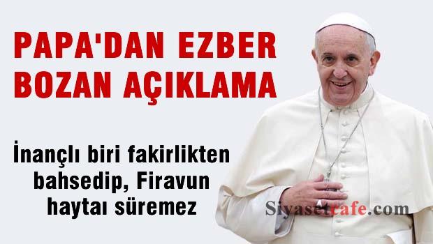 Papa'dan din adamlarına: İnançlı biri fakirlikten bahsedip firavun hayatı süremez