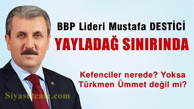 Destici: Rusya, Türkmenleri bombalıyorsa benim uçaklarım ne işe yarıyor?