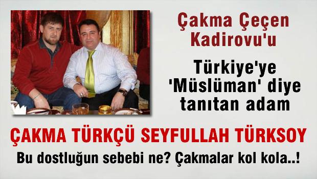 Rus U�a�� Kadirovu T�rkiye'ye 'M�sl�man' diye yutturan Seyfullah T�rksoy