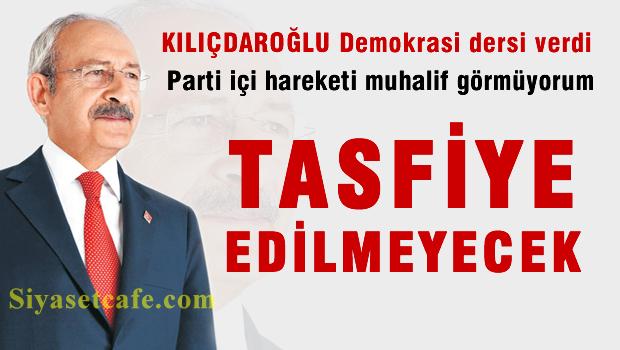 K�l��daro�lu: Parti i�i hareketi muhalif g�rm�yorum tasfiye edilmeyecek