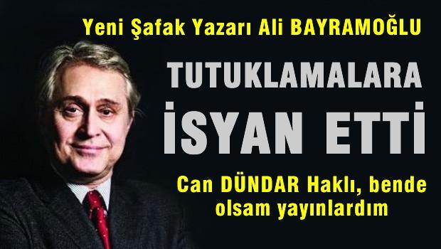 Ali Bayramo�lu: Can D�ndar ve Erdem G�l'�n tutuklanmas� tarihi bir ay�p